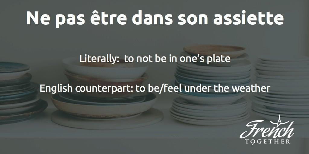 ne pas être dans son assiette French idiom