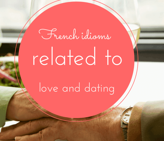 8 French Idioms Related to Love and Dating