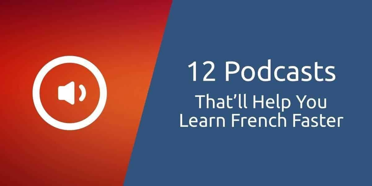 12 Popular French Podcasts Thatll Help You Learn French Faster