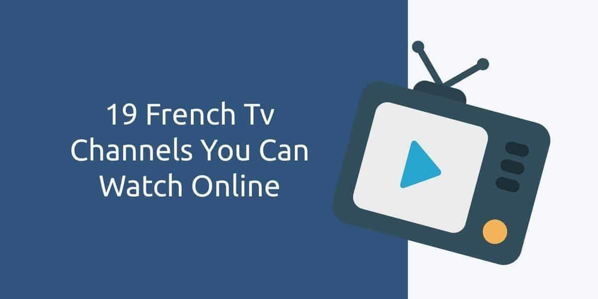 19 French Tv Channels You Can Watch Online