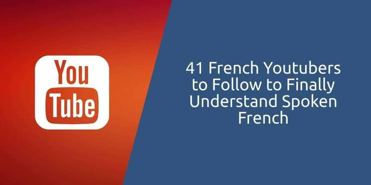 41 Popular French Youtubers That Ll Help You Improve Your French