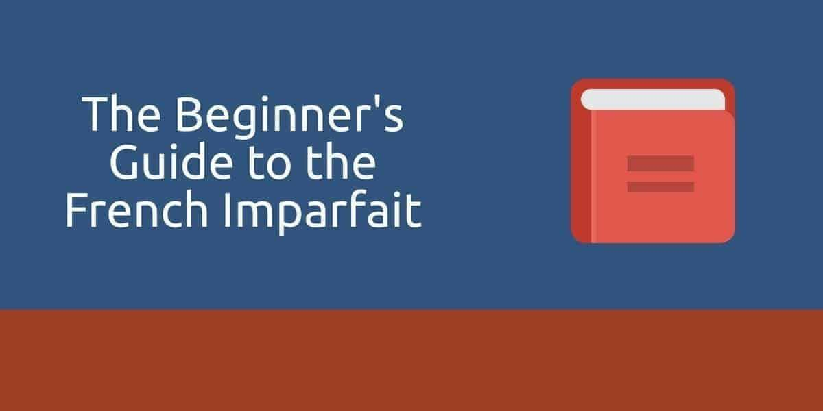The Beginner's Guide to the French Imparfait (How and When to Use It)