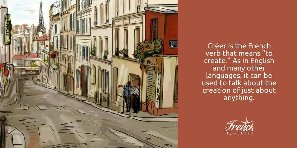 "Créer is the French verb that means ""to create."" As in English and many other languages, it can be used to talk about the creation of just about anything, from a masterpiece, to a monster; from a problem, to a solution."